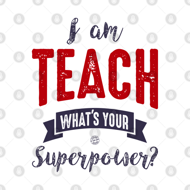 I am teach, what's your superpower?