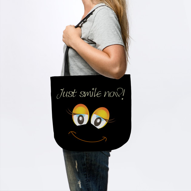 "Statement ""Just smile now!"", Good mood, funny"