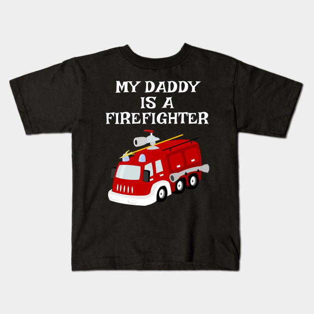 5b6e4ce1 My Daddy Is A Firefighter Fire Truck Kids Gift - Firefighter Daddy ...