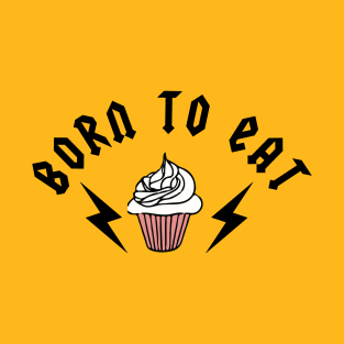 Born To Eat t-shirts