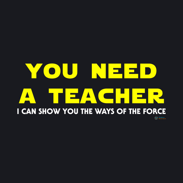 You Need a Teacher - Star Wars Quotes