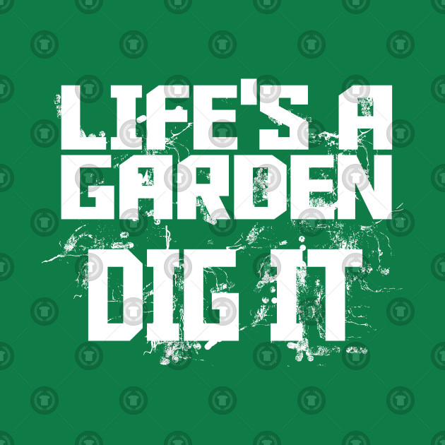 1721744 1 - Lifes A Garden Dig It