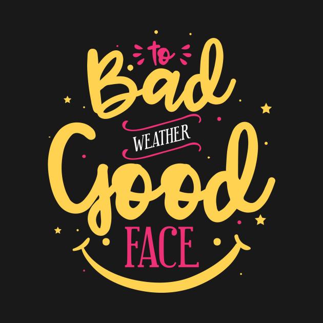 Bad weather good face - Lovephrase Quip Epigram Life Think ...
