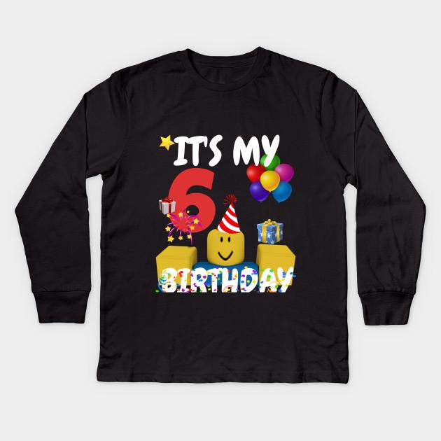 Roblox Noob Birthday Boy It S My 6th Birthday Fun 6 Years Old Gift