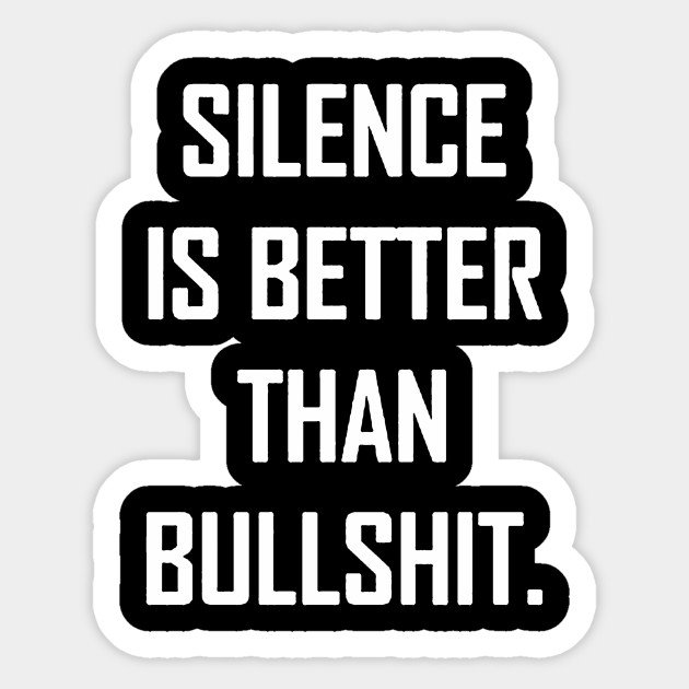 Silence is better than bullshit sticker
