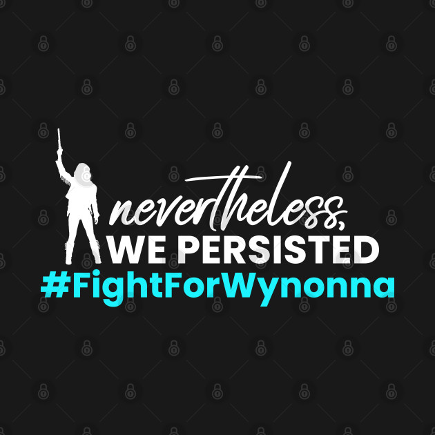 Nevertheless WE Persisted - Fight For Wynonna