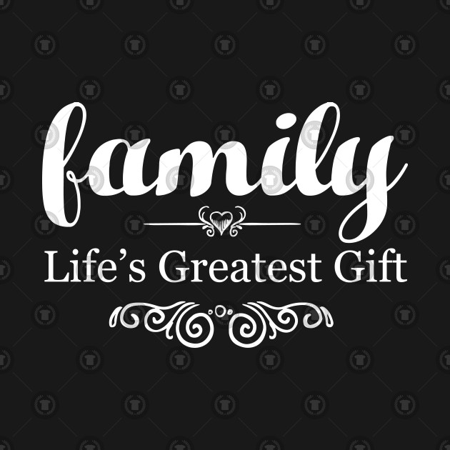Family | Life's Greatest Gift