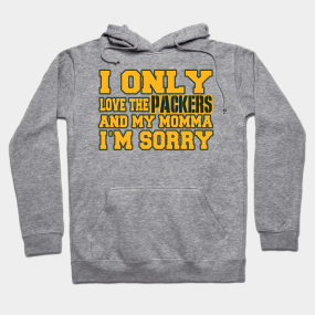 0c060391a Only Love the Packers and My Momma! Hoodie