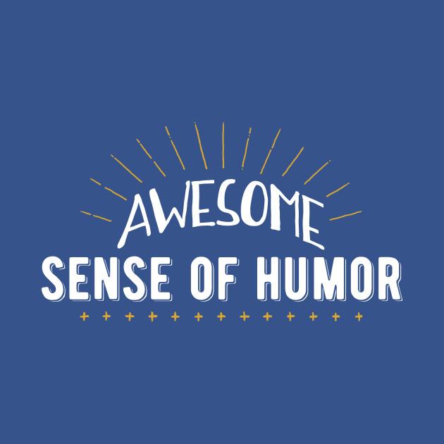 Awesome Sense of Humor