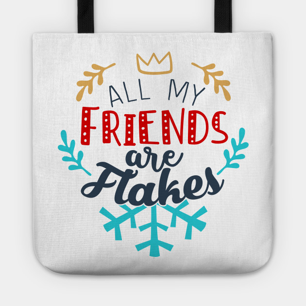All My Friends Are Flakes All My Friends Are Flakes Christmas Tote Teepublic