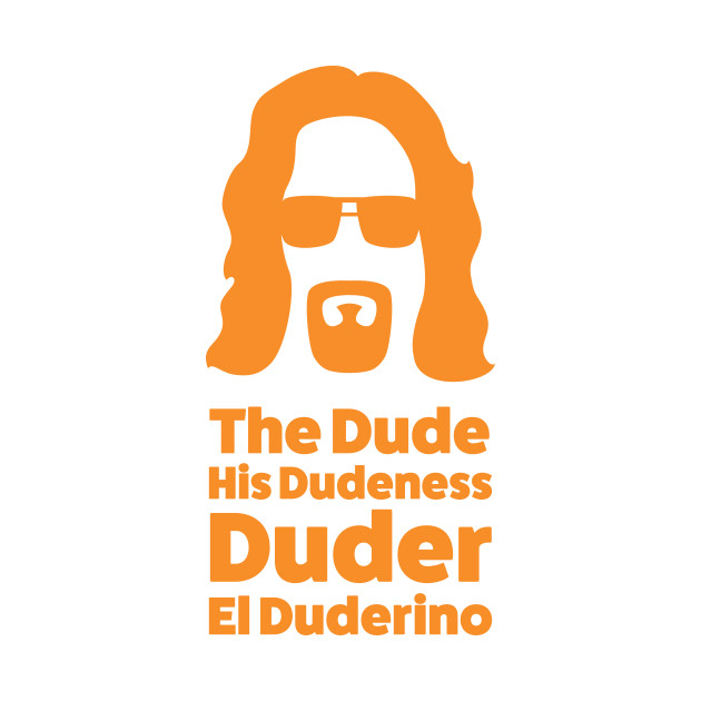 The Dude...man