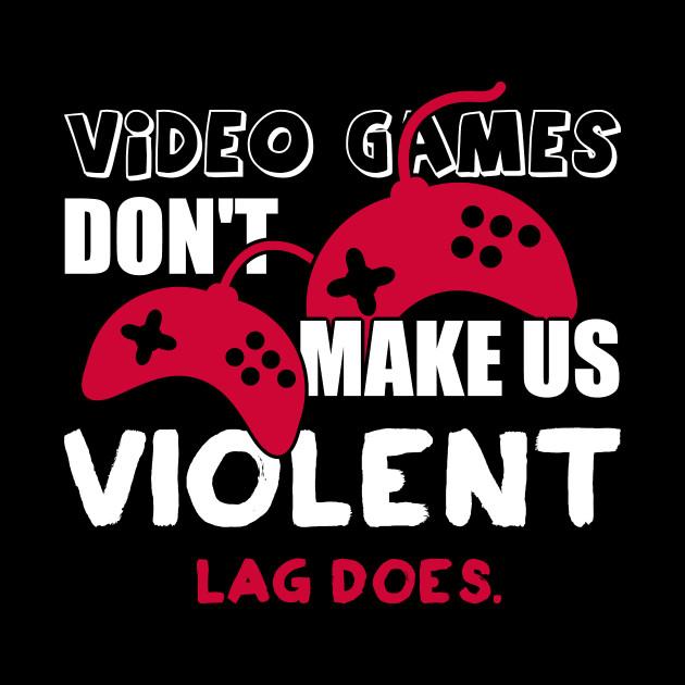 Video games don't make us violent. Lag does!