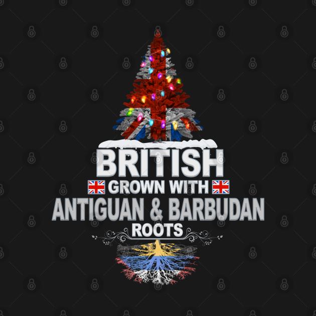 British Grown With Antiguan & Barbudan Roots - Gift for Antiguan & Barbudan With Roots From Antigua & Barbuda