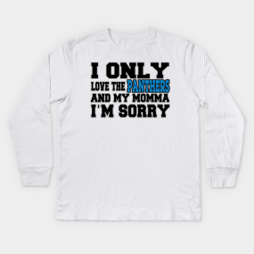 dd455ba43 Only Love the Panthers and My Momma! Kids Long Sleeve T-Shirt