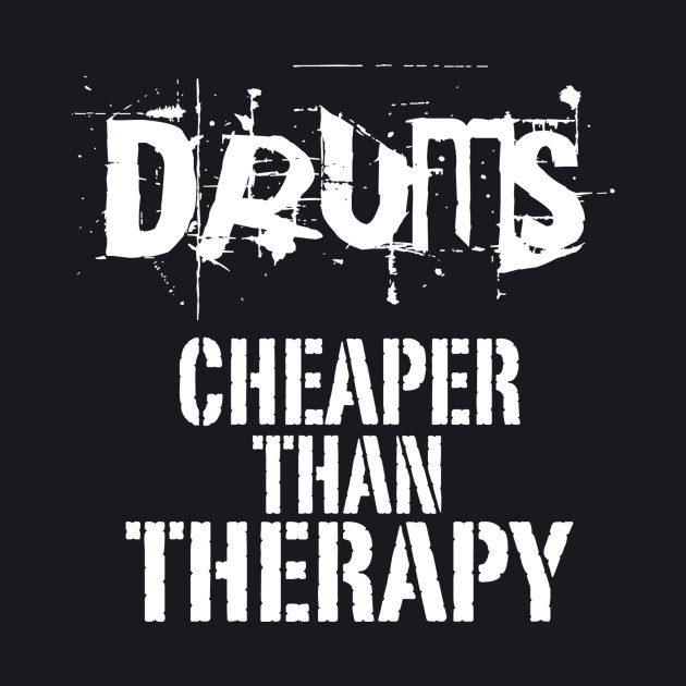 Drums, Cheaper Than Therapy