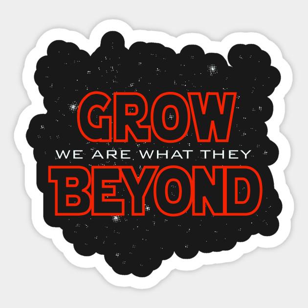 We Are What They Grow Beyond Yoda Sticker Teepublic