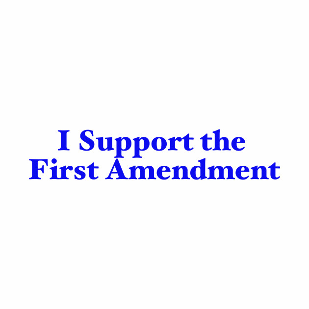 I Support the First Amendment
