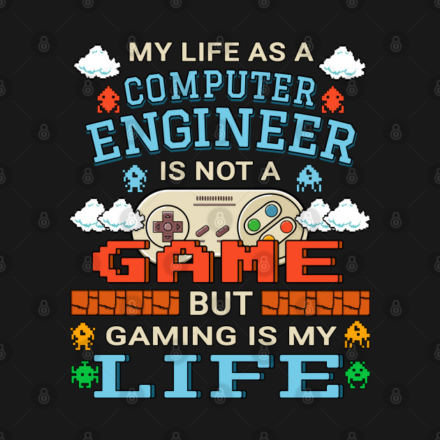 Computer Engineer Gamer Art Gaming Design Quote