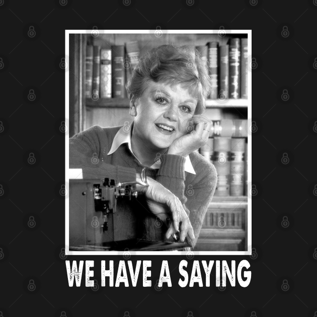 We Have A Saying Jessica Fletcher Graphic Murder She Wrote Gifts For Fans And Lovers