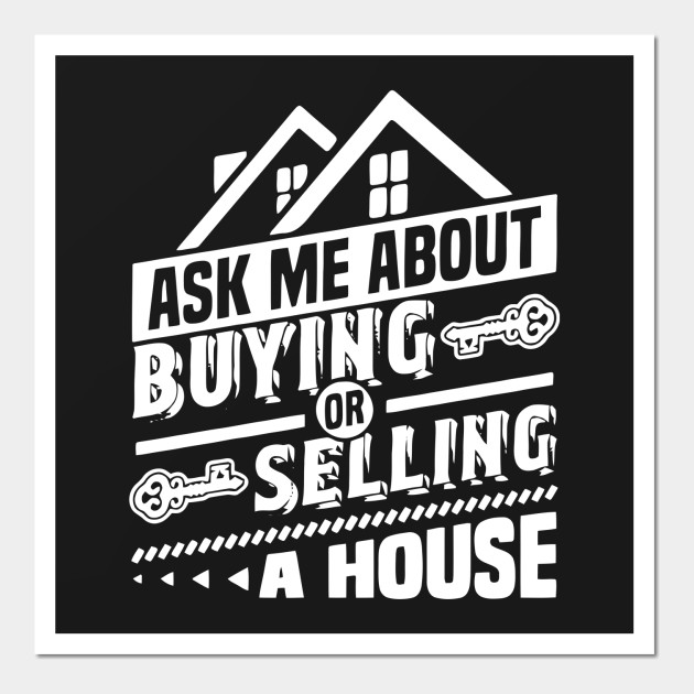 Ask Me About Buying Or Selling A House T Shirt Ask Me