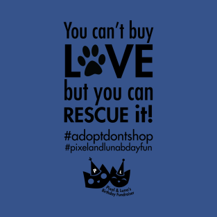You can't buy love, but you can rescue it! t-shirts