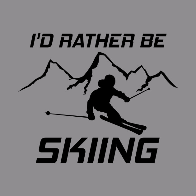 I'd Rather Be Skiing Funny Skier Ski Snowboard Mountain Silhouette