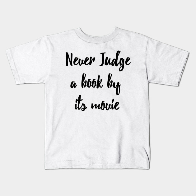 3bc8c7fe Never Judge A Book By Its Movie - Judge - Kids T-Shirt | TeePublic