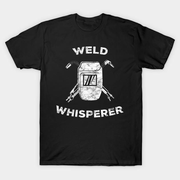 f768dcb14d Funny Welder Weld Whisperer Welding Gift - Welder Funny - T-Shirt ...