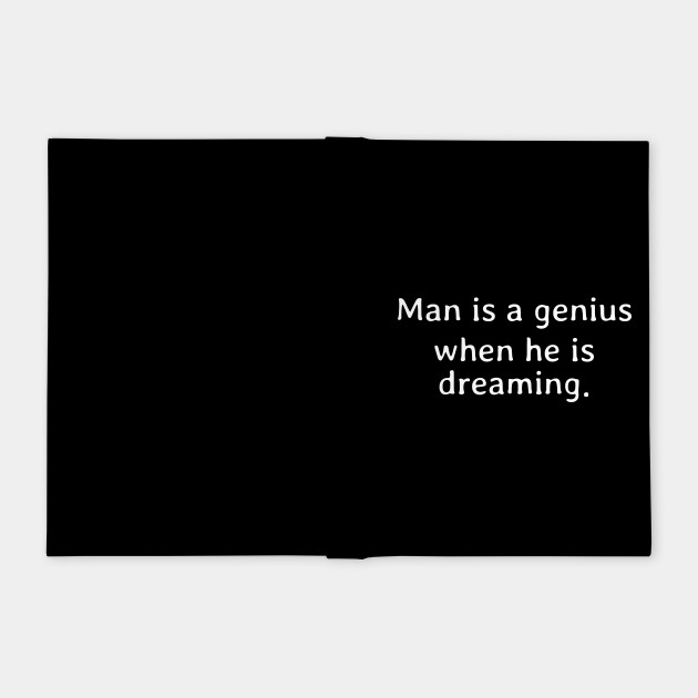 Man is a genius when he is dreaming