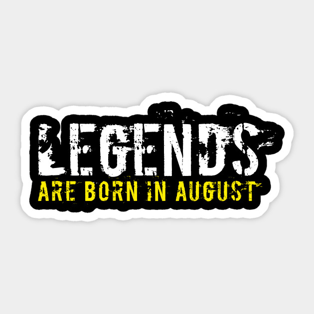 Legends Are Born In August Sentence Quote Text by cowsfrogs