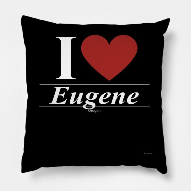 Cuscini Love.I Love Eugene Gift For Oregonian From Oregon Or Eugene