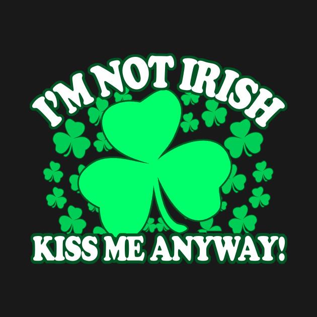 Im Not Irish Kiss Me Anyway -