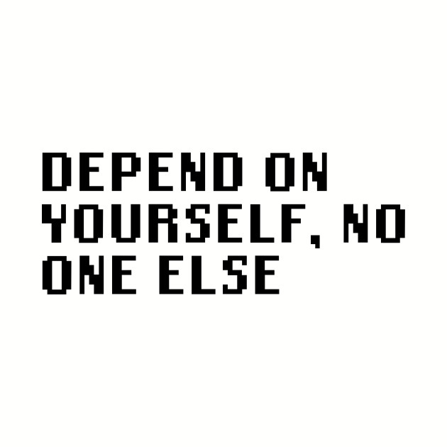 Depend On Yourself No One Else Quotes T Shirt Teepublic