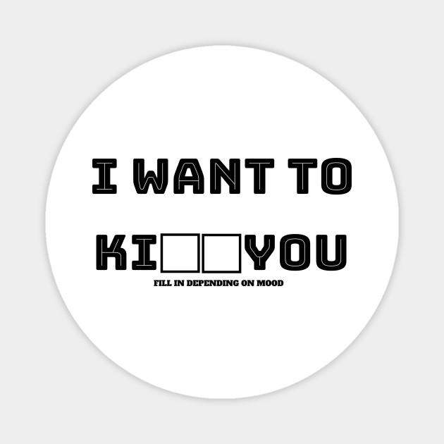 I want to kill you - I Want To Kill You - Magnet | TeePublic
