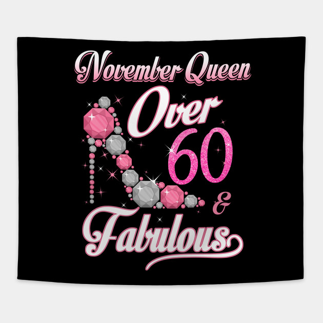 Women November Queen Over 60 Fabulous T Shirt Years Old Tees Tapestry