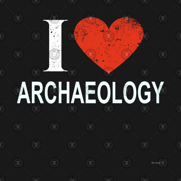 I Love Archaeology - Gift for Archaeologist in the field of Archaeology