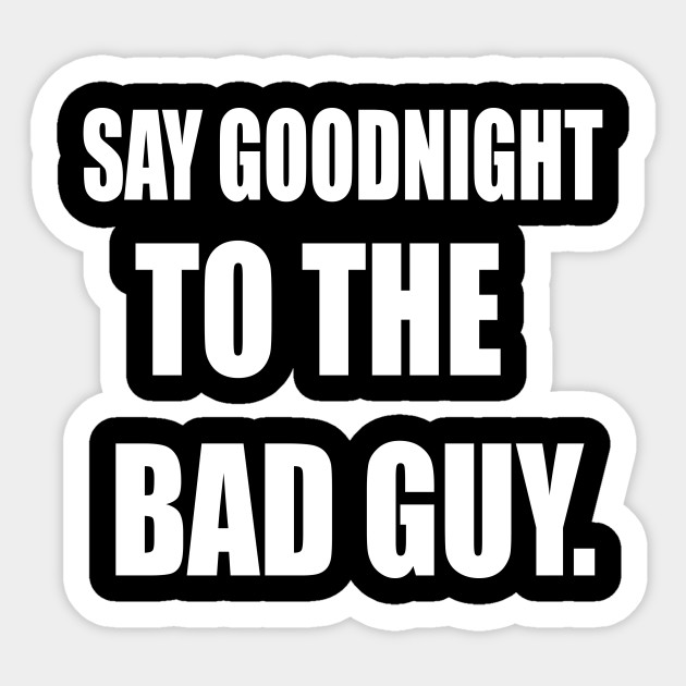 Scarface Quote Say Goodnight To The Bad Guy Scarface Sticker