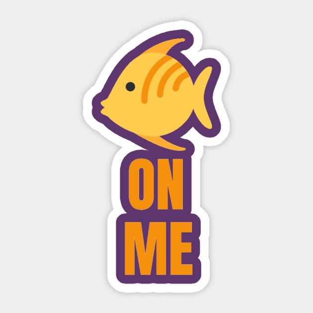 Fishy On Me Viral Song Cute Fish Fishy On Me Sticker Teepublic