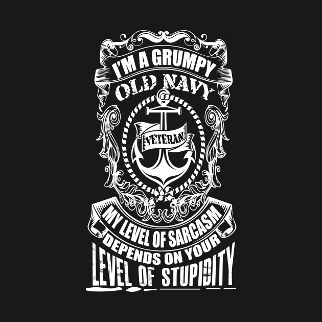 04578aa0 ... I'm A Grumpy Old Navy Veteran My Level Of Sarcasm Depends On Your Level