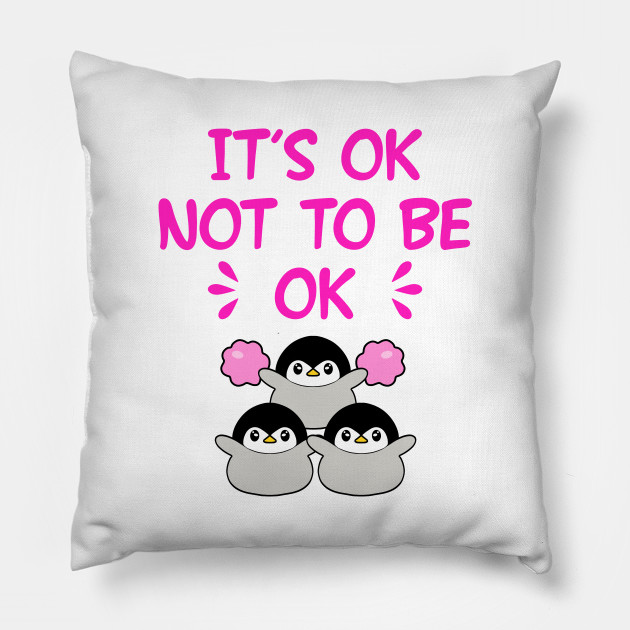 It S Ok Not To Be Okay Inspirational Motivational Quote Cute Cheering Little Baby Penguins With Pink Pom Poms Self Love Self Care Bad Day Positivity Optimism Emotional Health Emotional Support Pillow