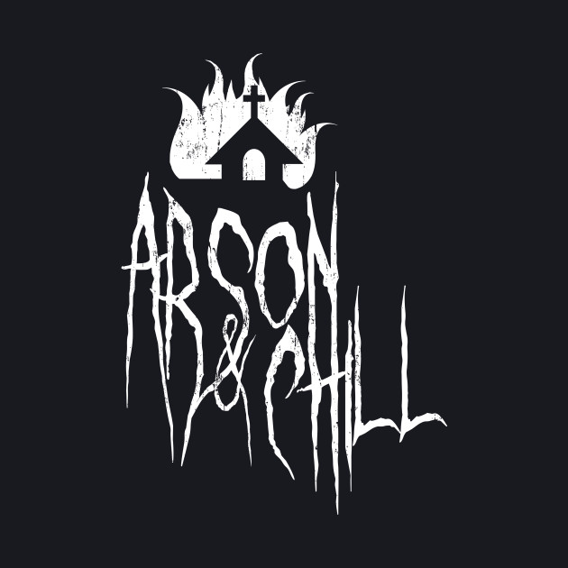 Arson and Chill