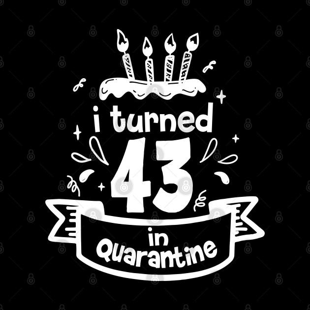I Tuned 43rd Birthday in Quarantine