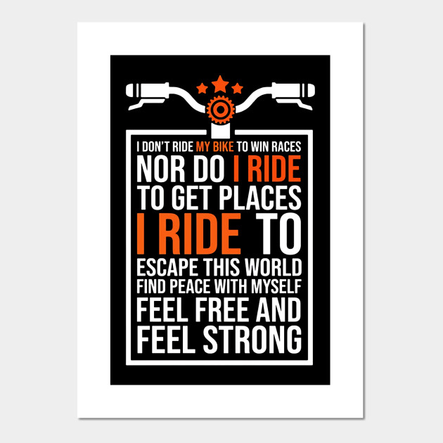 I Don T Ride My Bike To Win Races Nor Do I Ride Bike Posters