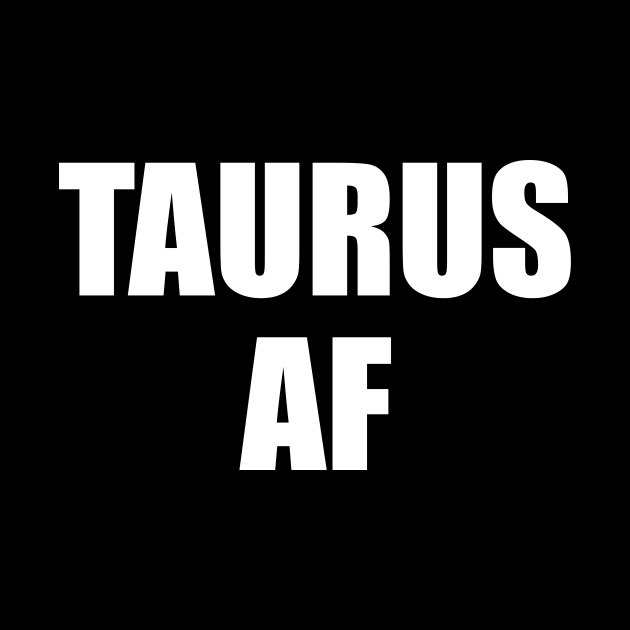 Taurus AF Shirt - Taurus Zodiac Shirt - Taurus Birthday Shirt - Birthday Gift