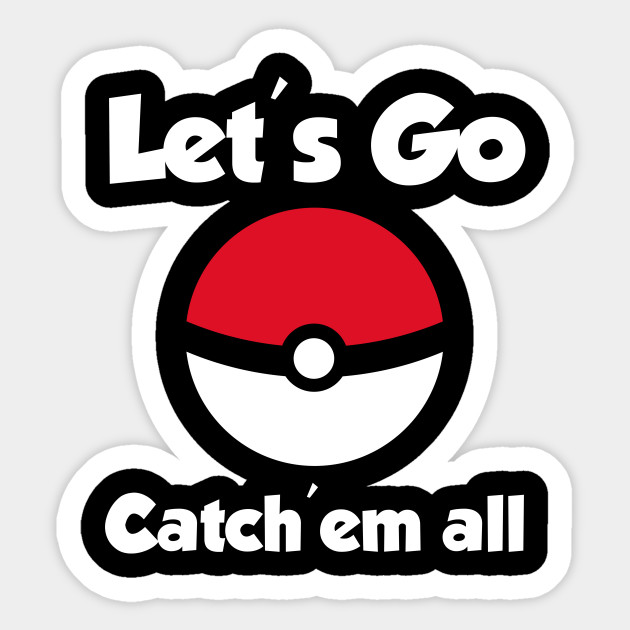 Let's Go Catch em all