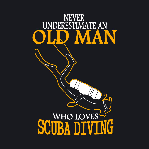 Never Underestimate an Old Man who loves Scuba Diving