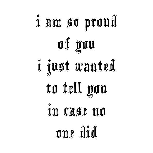 I Am So Proud Of You Quotes T Shirt Teepublic