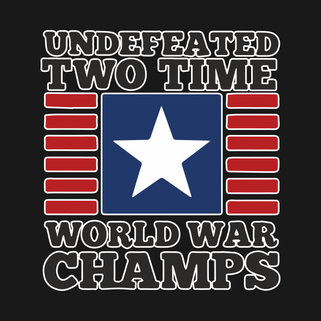 2294da5b ... Undefeated Two Time World War Champs Shirt Independence Day  Independance 4th July Patriotic USA America Gift