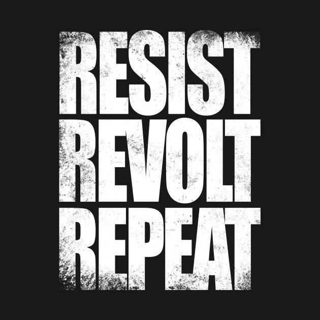 Resist, Revolt, Repeat