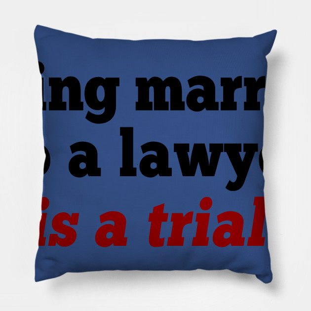Being Married To A Lawyer Is A Trial